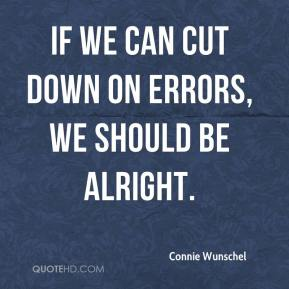 Connie Wunschel - If we can cut down on errors, we should be alright.