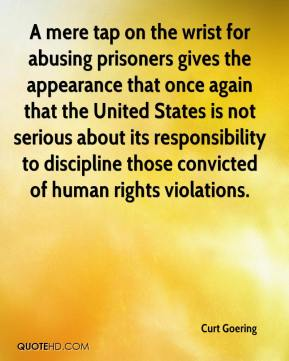 Curt Goering - A mere tap on the wrist for abusing prisoners gives the appearance that once again that the United States is not serious about its responsibility to discipline those convicted of human rights violations.