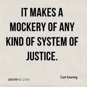 It makes a mockery of any kind of system of justice.