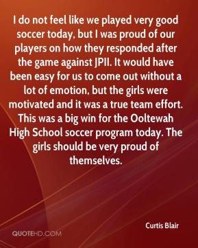 Curtis Blair - I do not feel like we played very good soccer today, but I was proud of our players on how they responded after the game against JPII. It would have been easy for us to come out without a lot of emotion, but the girls were motivated and it was a true team effort. This was a big win for the Ooltewah High School soccer program today. The girls should be very proud of themselves.