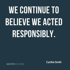 We continue to believe we acted responsibly.