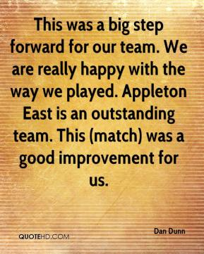 Dan Dunn - This was a big step forward for our team. We are really happy with the way we played. Appleton East is an outstanding team. This (match) was a good improvement for us.