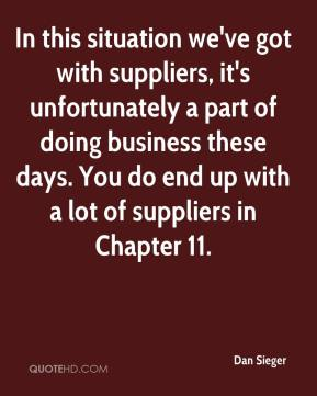 Dan Sieger - In this situation we've got with suppliers, it's unfortunately a part of doing business these days. You do end up with a lot of suppliers in Chapter 11.