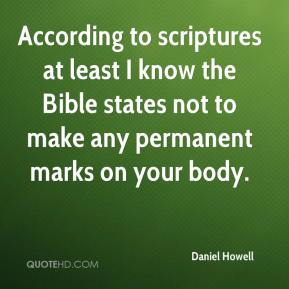 Daniel Howell - According to scriptures at least I know the Bible states not to make any permanent marks on your body.