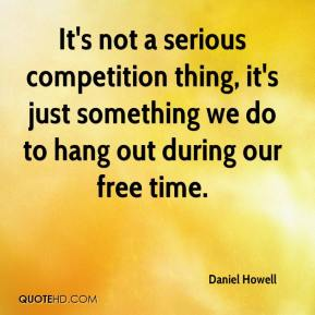 Daniel Howell - It's not a serious competition thing, it's just something we do to hang out during our free time.