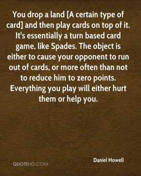 You drop a land [A certain type of card] and then play cards on top of it. It's essentially a turn based card game, like Spades. The object is either to cause your opponent to run out of cards, or more often than not to reduce him to zero points. Everything you play will either hurt them or help you.