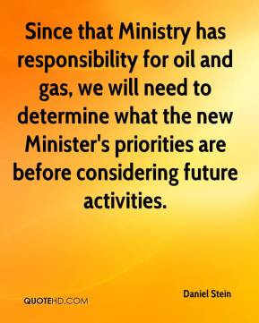 Daniel Stein - Since that Ministry has responsibility for oil and gas, we will need to determine what the new Minister's priorities are before considering future activities.