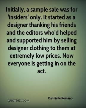 Dannielle Romano - Initially, a sample sale was for 'insiders' only. It started as a designer thanking his friends and the editors who'd helped and supported him by selling designer clothing to them at extremely low prices. Now everyone is getting in on the act.