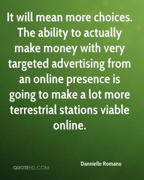 It will mean more choices. The ability to actually make money with very targeted advertising from an online presence is going to make a lot more terrestrial stations viable online.