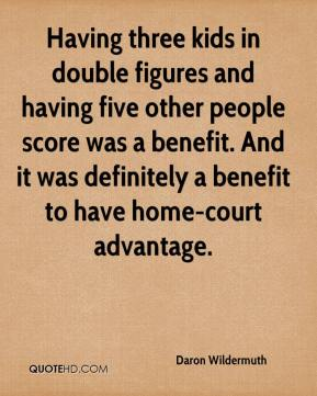 Daron Wildermuth - Having three kids in double figures and having five other people score was a benefit. And it was definitely a benefit to have home-court advantage.