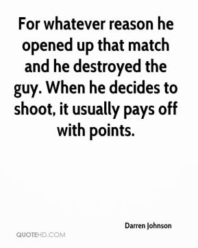 Darren Johnson - For whatever reason he opened up that match and he destroyed the guy. When he decides to shoot, it usually pays off with points.