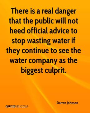 Darren Johnson - There is a real danger that the public will not heed official advice to stop wasting water if they continue to see the water company as the biggest culprit.