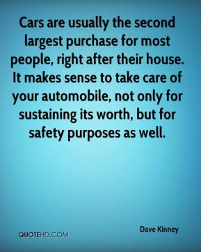 Dave Kinney - Cars are usually the second largest purchase for most people, right after their house. It makes sense to take care of your automobile, not only for sustaining its worth, but for safety purposes as well.