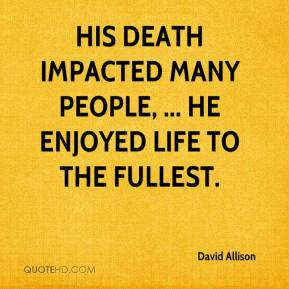 David Allison - His death impacted many people, ... He enjoyed life to the fullest.