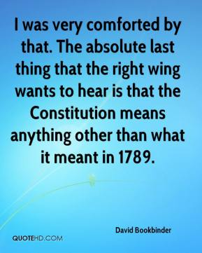 David Bookbinder - I was very comforted by that. The absolute last thing that the right wing wants to hear is that the Constitution means anything other than what it meant in 1789.