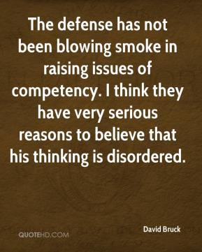 David Bruck - The defense has not been blowing smoke in raising issues of competency. I think they have very serious reasons to believe that his thinking is disordered.