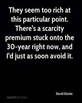 They seem too rich at this particular point. There's a scarcity premium stuck onto the 30-year right now, and I'd just as soon avoid it.