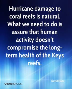 David Holtz - Hurricane damage to coral reefs is natural. What we need to do is assure that human activity doesn't compromise the long-term health of the Keys reefs.