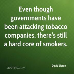 David Liston - Even though governments have been attacking tobacco companies, there's still a hard core of smokers.