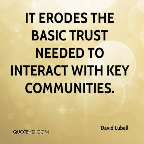 David Lubell - It erodes the basic trust needed to interact with key communities.