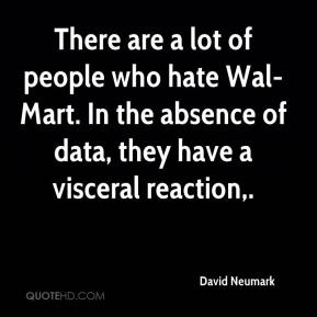 David Neumark - There are a lot of people who hate Wal-Mart. In the absence of data, they have a visceral reaction.