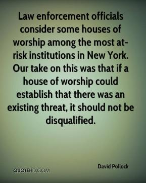 David Pollock - Law enforcement officials consider some houses of worship among the most at-risk institutions in New York. Our take on this was that if a house of worship could establish that there was an existing threat, it should not be disqualified.