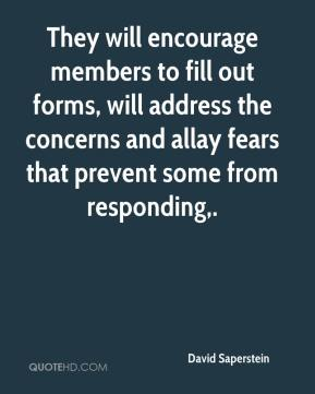 They will encourage members to fill out forms, will address the concerns and allay fears that prevent some from responding.