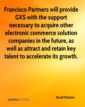 David Stanton - Francisco Partners will provide GXS with the support necessary to acquire other electronic commerce solution companies in the future, as well as attract and retain key talent to accelerate its growth.