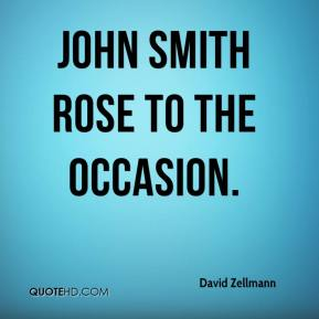 David Zellmann - John Smith rose to the occasion.