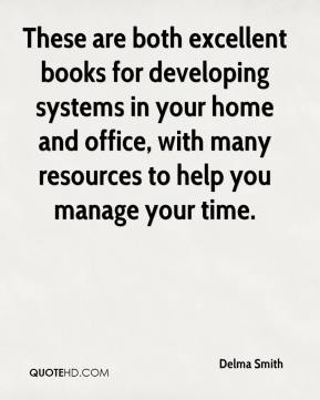 Delma Smith - These are both excellent books for developing systems in your home and office, with many resources to help you manage your time.