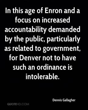 Dennis Gallagher - In this age of Enron and a focus on increased accountability demanded by the public, particularly as related to government, for Denver not to have such an ordinance is intolerable.
