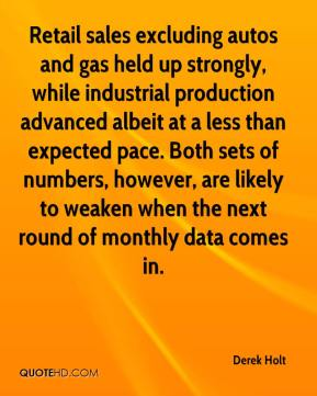 Derek Holt - Retail sales excluding autos and gas held up strongly, while industrial production advanced albeit at a less than expected pace. Both sets of numbers, however, are likely to weaken when the next round of monthly data comes in.