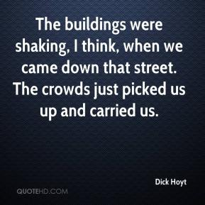 The buildings were shaking, I think, when we came down that street. The crowds just picked us up and carried us.