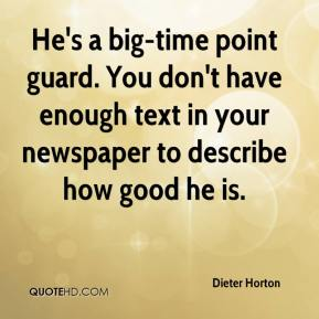Dieter Horton - He's a big-time point guard. You don't have enough text in your newspaper to describe how good he is.