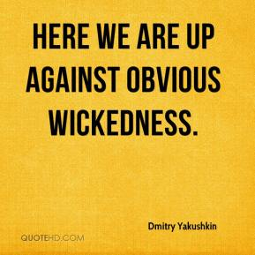Dmitry Yakushkin - Here we are up against obvious wickedness.