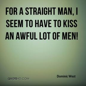 Dominic West - For a straight man, I seem to have to kiss an awful lot of men!