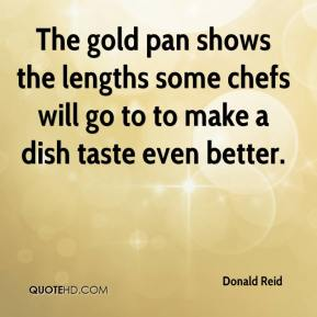 Donald Reid - The gold pan shows the lengths some chefs will go to to make a dish taste even better.