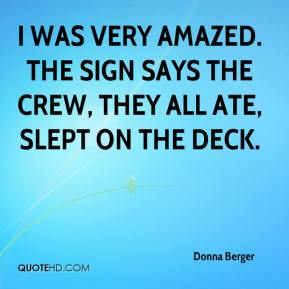 Donna Berger - I was very amazed. The sign says the crew, they all ate, slept on the deck.