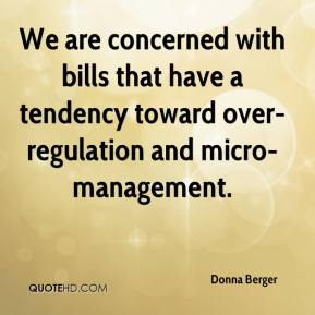 Donna Berger - We are concerned with bills that have a tendency toward over-regulation and micro-management.