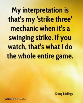 Doug Eddings - My interpretation is that's my 'strike three' mechanic when it's a swinging strike. If you watch, that's what I do the whole entire game.