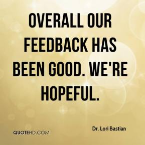 Dr. Lori Bastian - Overall our feedback has been good. We're hopeful.
