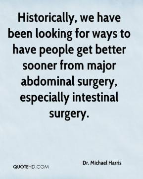 Dr. Michael Harris - Historically, we have been looking for ways to have people get better sooner from major abdominal surgery, especially intestinal surgery.
