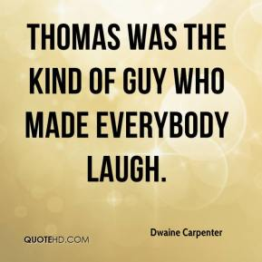 Dwaine Carpenter - Thomas was the kind of guy who made everybody laugh.