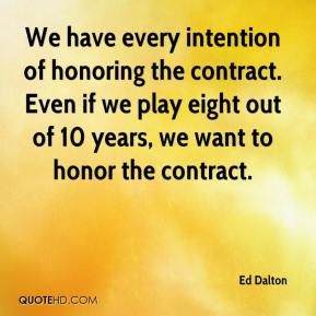 Ed Dalton - We have every intention of honoring the contract. Even if we play eight out of 10 years, we want to honor the contract.