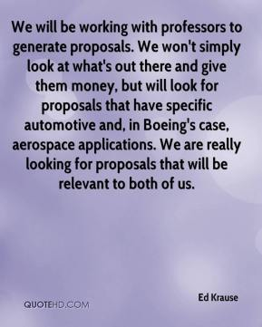 Ed Krause - We will be working with professors to generate proposals. We won't simply look at what's out there and give them money, but will look for proposals that have specific automotive and, in Boeing's case, aerospace applications. We are really looking for proposals that will be relevant to both of us.