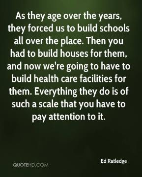 Ed Ratledge - As they age over the years, they forced us to build schools all over the place. Then you had to build houses for them, and now we're going to have to build health care facilities for them. Everything they do is of such a scale that you have to pay attention to it.