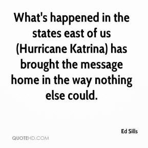 Ed Sills - What's happened in the states east of us (Hurricane Katrina) has brought the message home in the way nothing else could.