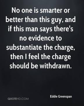 Eddie Greenspan - No one is smarter or better than this guy, and if this man says there's no evidence to substantiate the charge, then I feel the charge should be withdrawn.