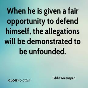 Eddie Greenspan - When he is given a fair opportunity to defend himself, the allegations will be demonstrated to be unfounded.