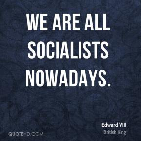 We are all Socialists nowadays.